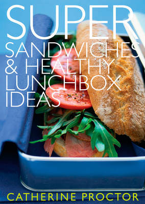 Super Sandwiches and Healthy Lunchbox Ideas by Catherine Proctor image
