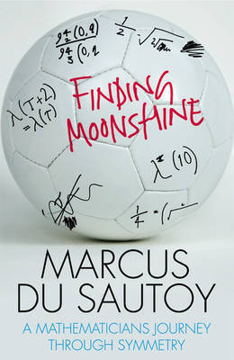 Finding Moonshine: A Mathematician's Journey Through Symmetry by M.D. Sautoy