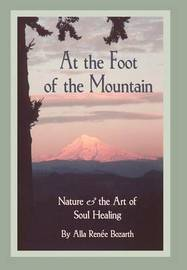 At the Foot of the Mountain by Alla Renee Bozarth