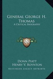 General George H. Thomas: A Critical Biography by Donn Piatt