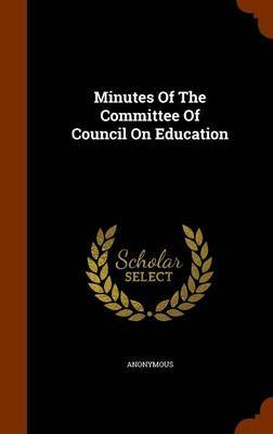 Minutes of the Committee of Council on Education by * Anonymous