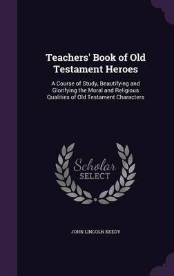 Teachers' Book of Old Testament Heroes by John Lincoln Keedy image
