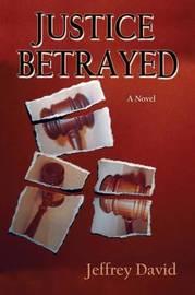 Justice Betrayed by Jeffrey, David