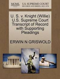 U. S. V. Knight (Willie) U.S. Supreme Court Transcript of Record with Supporting Pleadings by Erwin N. Griswold