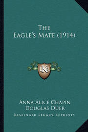 The Eagle's Mate (1914) by Anna Alice Chapin