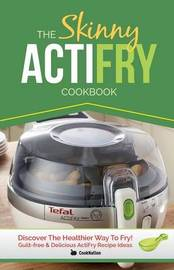The Skinny Actifry Cookbook by Cooknation