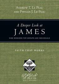A Deeper Look at James by Andrew T. Le Peau