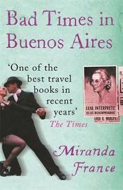 Bad Times In Buenos Aires by Miranda France image
