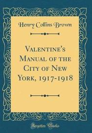Valentine's Manual of the City of New York, 1917-1918 (Classic Reprint) by Henry Collins Brown