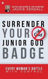 Surrender Your Junior God Badge by Jackie Kendall image