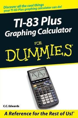 TI-83 Plus Graphing Calculator For Dummies by C.C. Edwards