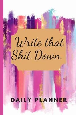 Write That Shit Down Daily Planner by Beyond Love Creations