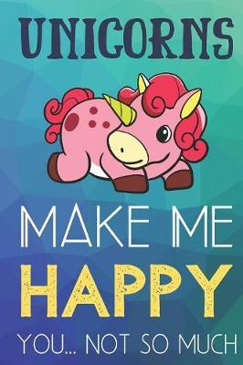 Unicorns Make Me Happy You Not So Much by Steven L Rankin Publishing