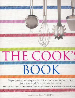 The Cook's Book: Step-by-step Techniques and Recipes for Success Every Times by Jill Norman