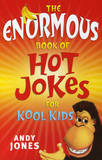 The Enormous Book of Hot Jokes for Kool Kids by Andy Jones