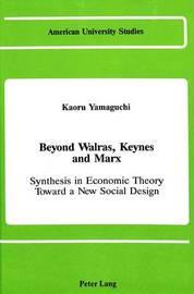 Beyond Walras, Keynes, and Marx by Kaoru Yamaguchi