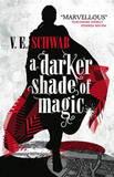 A Darker Shade of Magic by V E Schwab