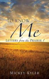 To Know Me by Mickey Kyler