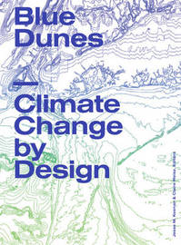 Blue Dunes - Resiliency by Design by Jesse Keenan