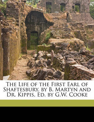 The Life of the First Earl of Shaftesbury, by B. Martyn and Dr. Kippis, Ed. by G.W. Cooke by Andrew Kippis image