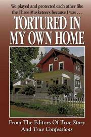 Tortured in My Own Home by Editors of True Story and True Confessio