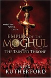 Empire of the Moghul: The Tainted Throne by Alex Rutherford