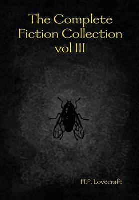 The Complete Fiction Collection Vol III by H.P. Lovecraft