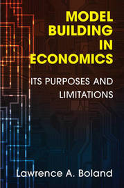 Model Building in Economics by Lawrence A Boland