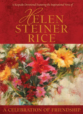 A Celebration of Friendship: A Keepsake Devotional Featuring the Inspirational Poetry of Helen Steiner Rice by Helen Steiner Rice image