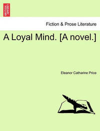 A Loyal Mind. [A Novel.] by Eleanor Catharine Price