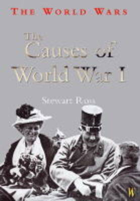 The World Wars: The Causes Of World War I by Stewart Ross image