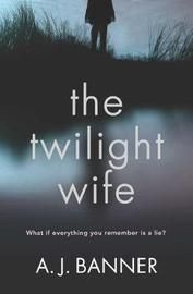 The Twilight Wife by A J Banner