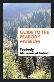 Guide to the Peabody Museum by Peabody Museum of Salem image