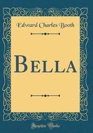 Bella (Classic Reprint) by Edward Charles Booth image