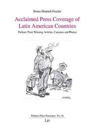 Acclaimed Press Coverage of Latin American Countries by Heinz-Dietrich Fischer