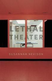 Lethal Theater by Susannah Nevison