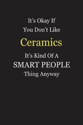 It's Okay If You Don't Like Ceramics It's Kind Of A Smart People Thing Anyway by Unixx Publishing