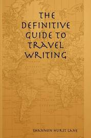 The Definitive Guide to Travel Writing by Shannon Hurst Lane image