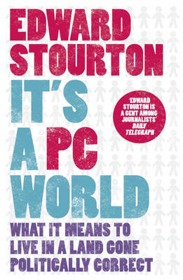 It's a PC World: What it Means to Live in a Land Gone Politically Correct by Edward Stourton image