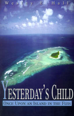 Yesterday's Child: Once Upon an Island in the Fijis by Wesley E Hall image