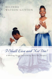 I Shall Live and Not Die! by Belinda Watson-Guyton image