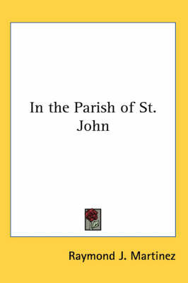 In the Parish of St. John by Raymond J. Martinez