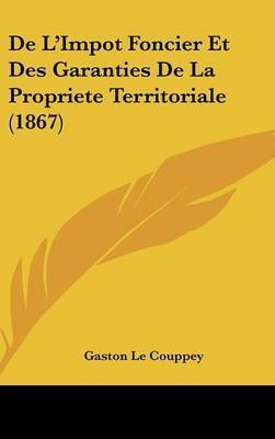 de L'Impot Foncier Et Des Garanties de La Propriete Territoriale (1867) by Gaston Le Couppey