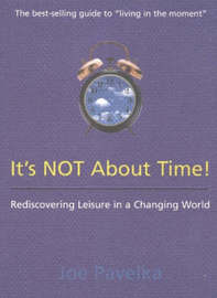 It's Not About Time!: Rediscovering Leisure in a Changing World by Joe Pavelka image