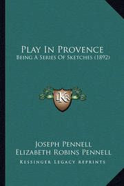 Play in Provence: Being a Series of Sketches (1892) by Elizabeth Robins Pennell