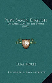 Pure Saxon English: Or Americans to the Front (1890) by Elias Molee
