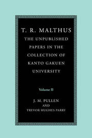 T. R. Malthus: The Unpublished Papers in the Collection of Kanto Gakuen University: Volume 2 by T.R. Malthus