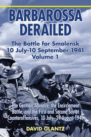 Barbarossa Derailed: The Battle for Smolensk 10 July - 10 September 1941: Volume 1 by David M Glantz