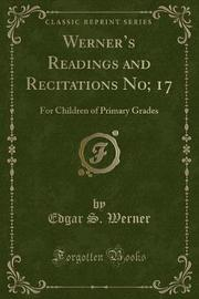 Werner's Readings and Recitations No; 17 by Edgar S. Werner