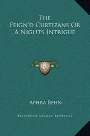 The Feign'd Curtizans or a Nights Intrigue by Aphra Behn